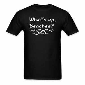 What s up beaches Shirt - Men's T-Shirt