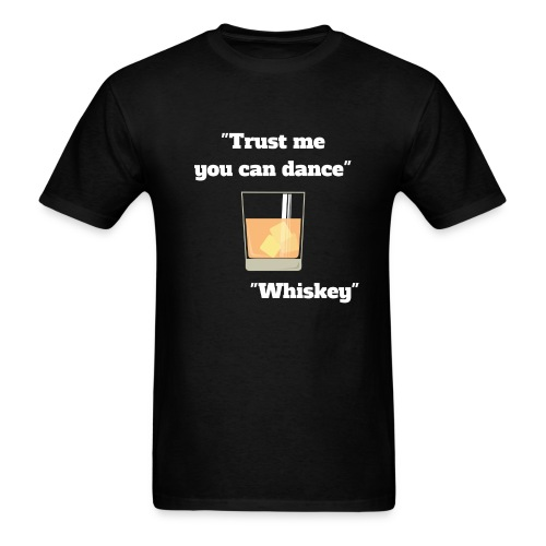 Trust Me You Can Dance_Whiskey - Men's T-Shirt