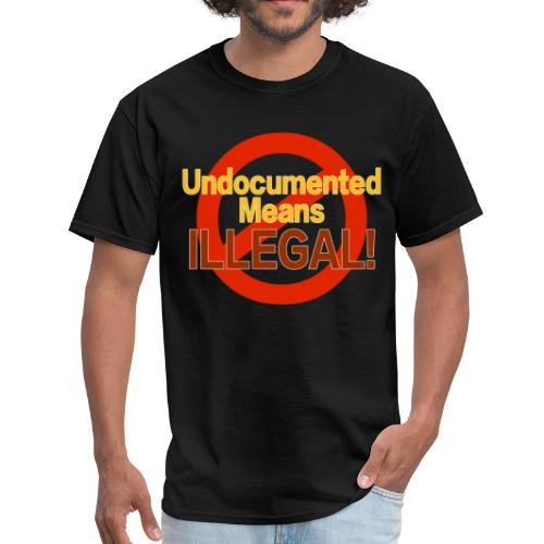 Undocumented Means Illegal - Men's T-Shirt