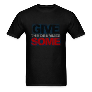 GIVE THE DRUMMER SOME - Men's T-Shirt