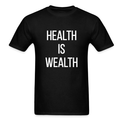 HEALTH IS WEALTH - Men's T-Shirt