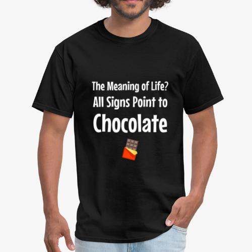 Meaning of Life? All Signs Point to Chocolate - Men's T-Shirt