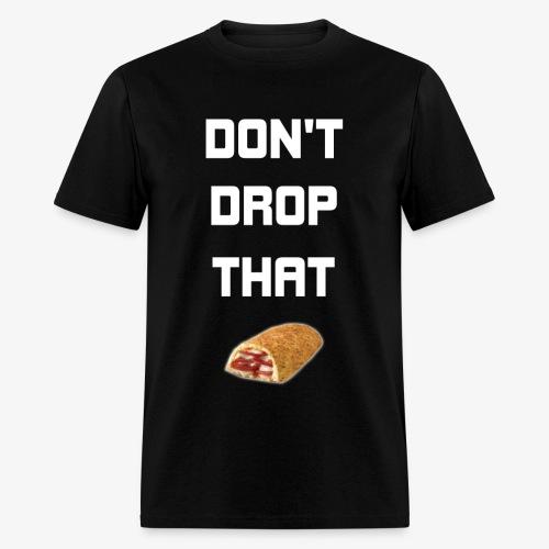 DON'T DROP THAT HOT POCKET - Men's T-Shirt