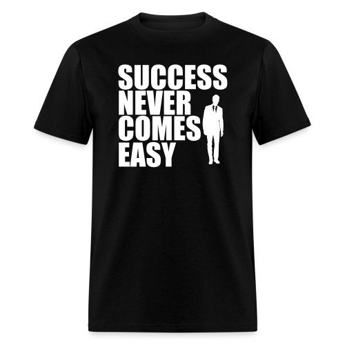 Success Never Comes Easy - Men's T-Shirt