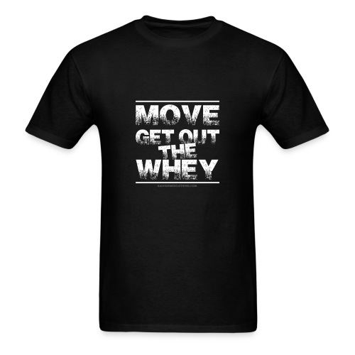 Move Get Out The Whey white - Men's T-Shirt