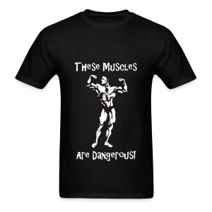 These Muscles Are Dangerous - Men's T-Shirt