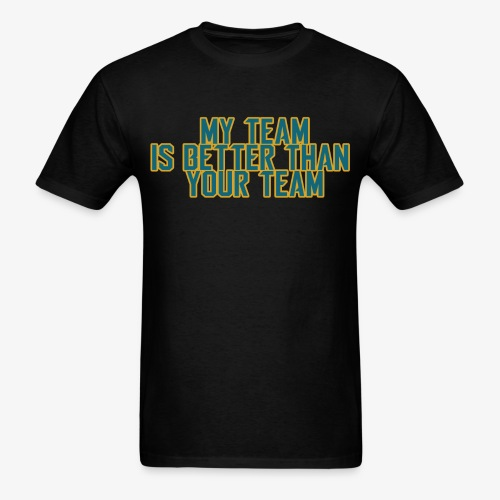 My Team is Better | teal and gold - Men's T-Shirt