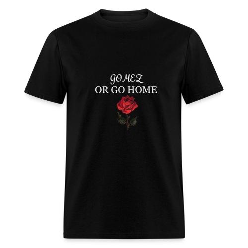 GOMEZ OR GO HOME ROSE - Men's T-Shirt