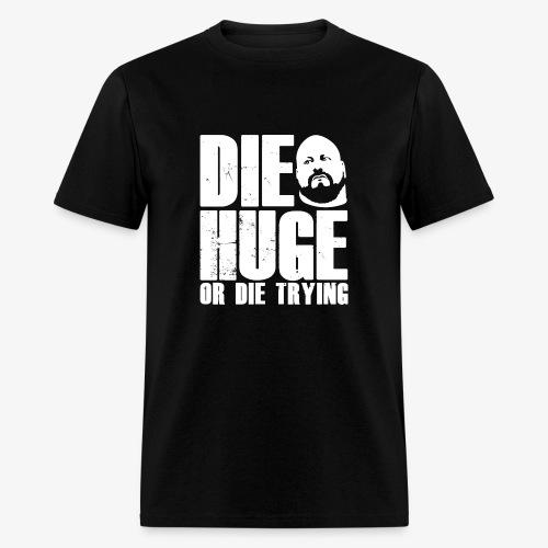 DIE HUGE tagline - Men's T-Shirt