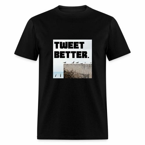 Tweet Better - Men's T-Shirt