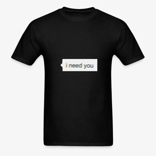 *I need you* - Men's T-Shirt