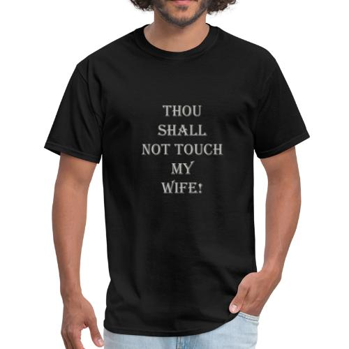 GRAY THOU SHALL NOT TOUCH MY WIFE - Men's T-Shirt