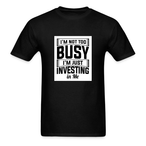 I'M NOT TOO BUSY - Men's T-Shirt