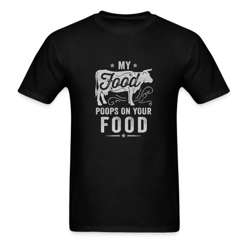 My Food Poops on Your Food - Men's T-Shirt