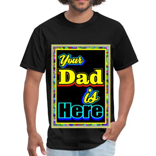 Your Dad is Here - Men's T-Shirt