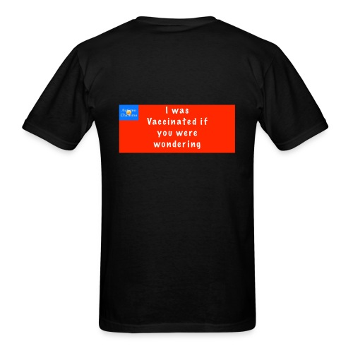 I was Vaccinated if you were wondering - Men's T-Shirt