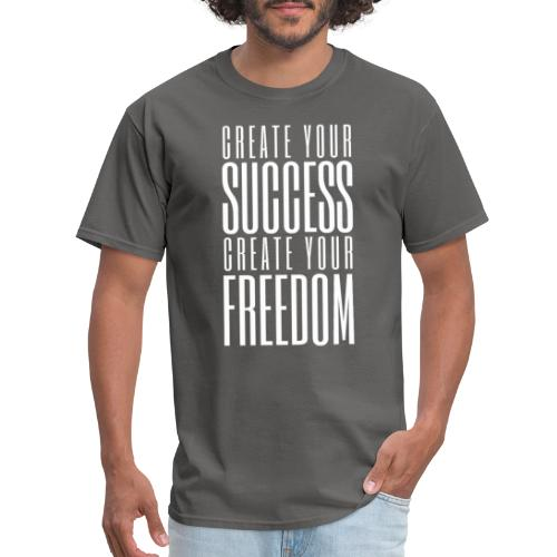 Create Your Success & Freedom - Men's T-Shirt
