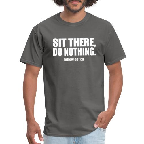 Sit There, Do Nothing. - Men's T-Shirt