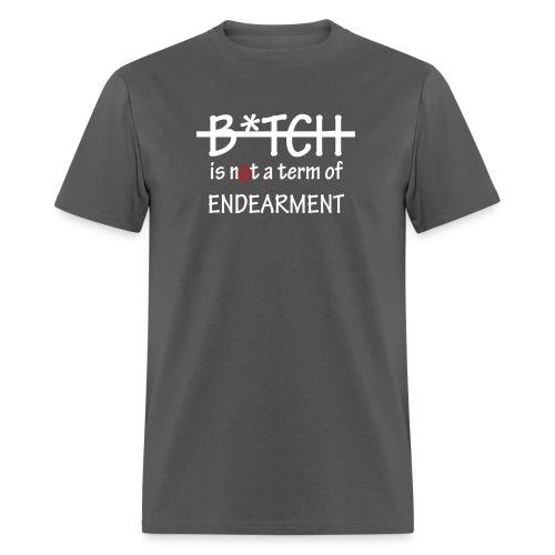 Bitch is not a term of Endearment - White Font - Men's T-Shirt