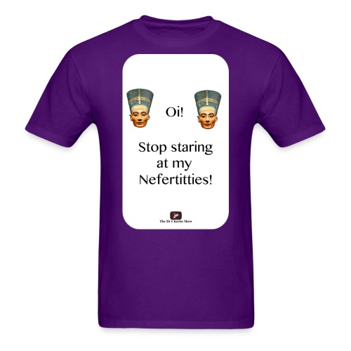 Oi, Stop Staring at my Nefertitties! - Men's T-Shirt