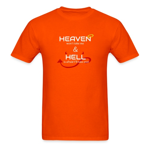 Heaven won't take me Hell is afraid I'll take over - Men's T-Shirt