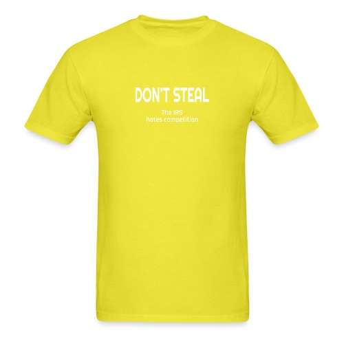 Don't Steal The IRS Hates Competition - Men's T-Shirt