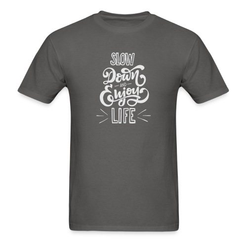 Slow down and enjoy life - Men's T-Shirt