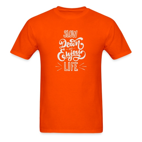 Slow down and enjoy life - Men's T-Shirt