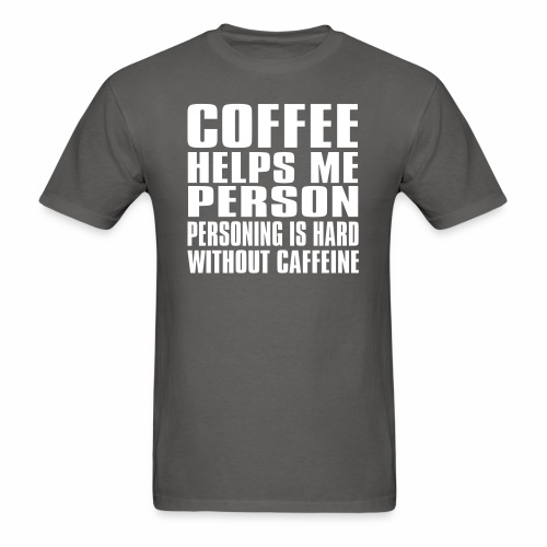 Coffee helps me person... - Men's T-Shirt
