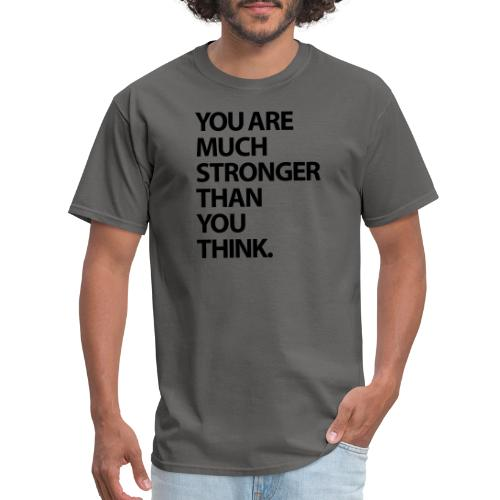 You are much stronger than you think - Men's T-Shirt
