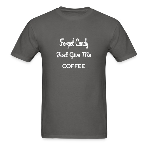 Funny Forget Candy Give Me Coffee - Men's T-Shirt