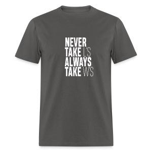 NEVER TAKE L'S ALWAYS TAKE W'S - Men's T-Shirt