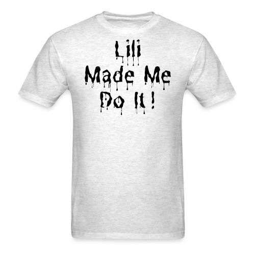Lili Made Me Do It (blood dripping black letters) - Men's T-Shirt