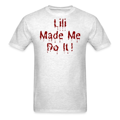 Lili Made Me Do It (dripping blood red letters) - Men's T-Shirt