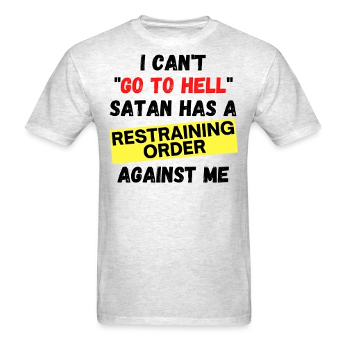 I Can't Go To Hell Satan Has a RESTRAINING ORDER - Men's T-Shirt