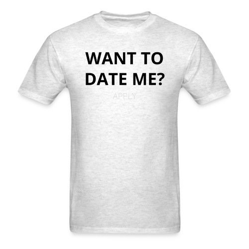 WANT TO DATE ME- APPLY - Men's T-Shirt