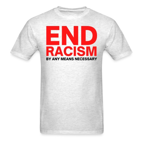 END RACISM By Any Means Necessary (red & black) - Men's T-Shirt