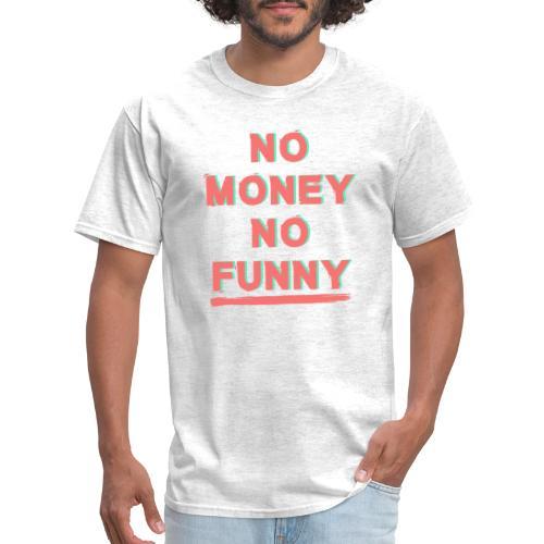 No money - No funny - Men's T-Shirt