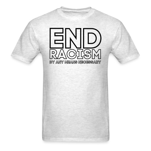 END RACISM By Any Means Necessary - Men's T-Shirt