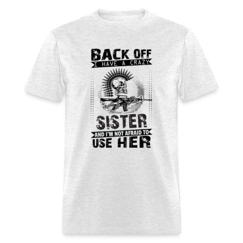 Back Of I Have A Crazy Sister And I am not Afraid - Men's T-Shirt