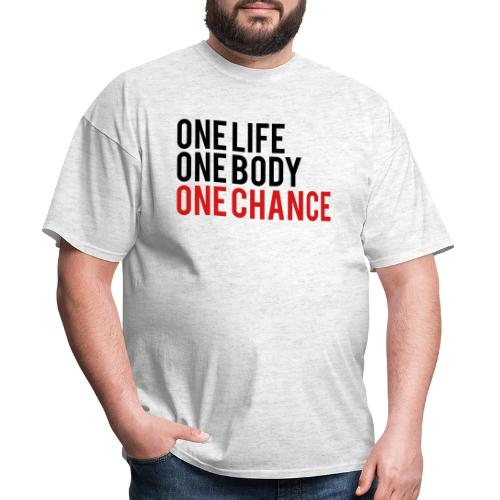 One Life One Body One Chance - Men's T-Shirt