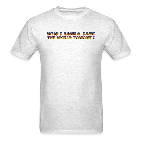 Who s Gonna Save The World Tonight - Men's T-Shirt
