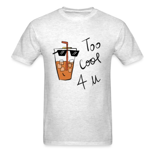 Too cool for you - Men's T-Shirt
