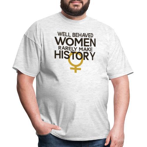 Well Behaved Women Rarely - Men's T-Shirt