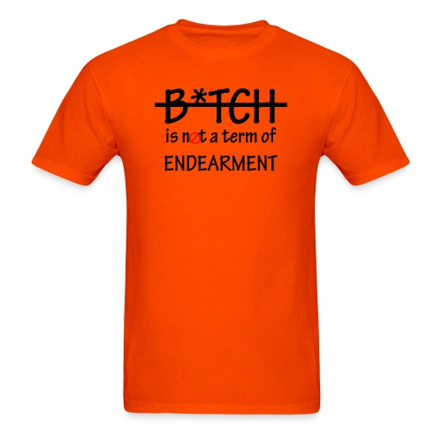B*tch is not a term of Endearment - Black font - Men's T-Shirt
