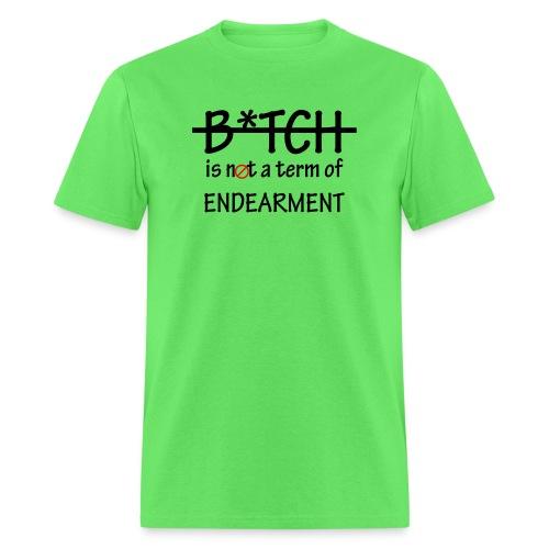 B*tch is not a term of Endearment - Black font - Men's T-Shirt