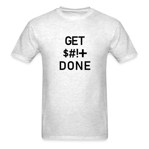Get Shit Done - Black Text - Men's T-Shirt