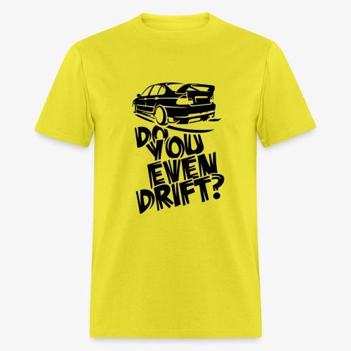 Do you even drift - Men's T-Shirt