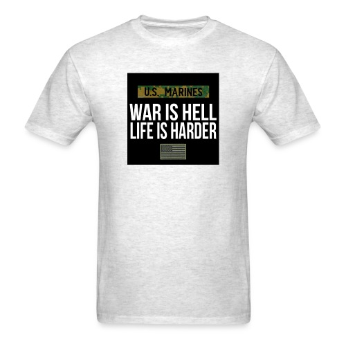 War Is Hell Life Is Harder - Marines - Men's T-Shirt