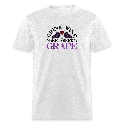 Drink Wine. Make America Grape. - Men's T-Shirt